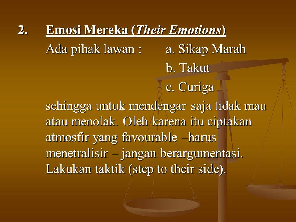 2.Emosi Mereka (Their Emotions) Ada pihak lawan :a. Sikap Marah b. Takut c. Curiga sehingga untuk mendengar saja tidak mau atau menolak. Oleh karena i