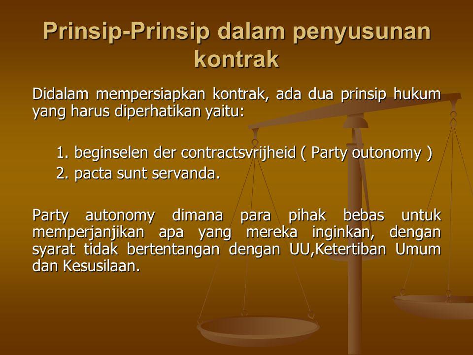 Prinsip-Prinsip dalam penyusunan kontrak Didalam mempersiapkan kontrak, ada dua prinsip hukum yang harus diperhatikan yaitu: 1. beginselen der contrac