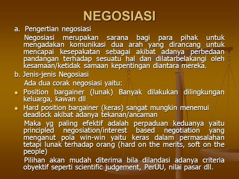 NEGOSIASI a. Pengertian negosiasi Negosiasi merupakan sarana bagi para pihak untuk mengadakan komunikasi dua arah yang dirancang untuk mencapai kesepa