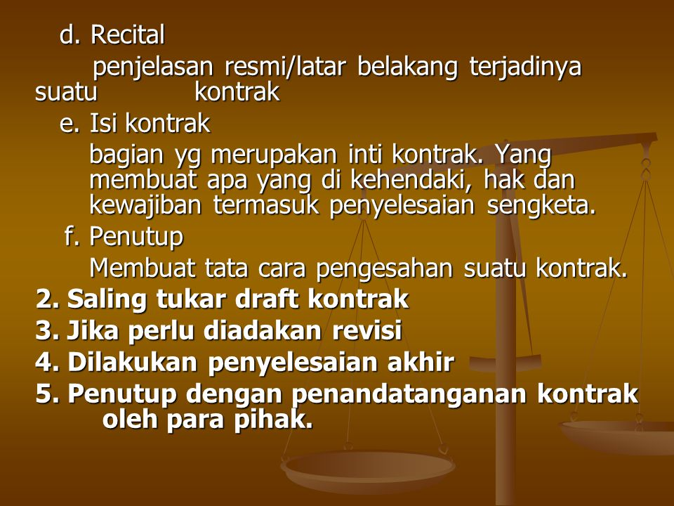 d. Recital d. Recital penjelasan resmi/latar belakang terjadinya suatu kontrak penjelasan resmi/latar belakang terjadinya suatu kontrak e. Isi kontrak