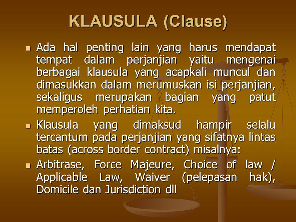 KLAUSULA (Clause) Ada hal penting lain yang harus mendapat tempat dalam perjanjian yaitu mengenai berbagai klausula yang acapkali muncul dan dimasukka
