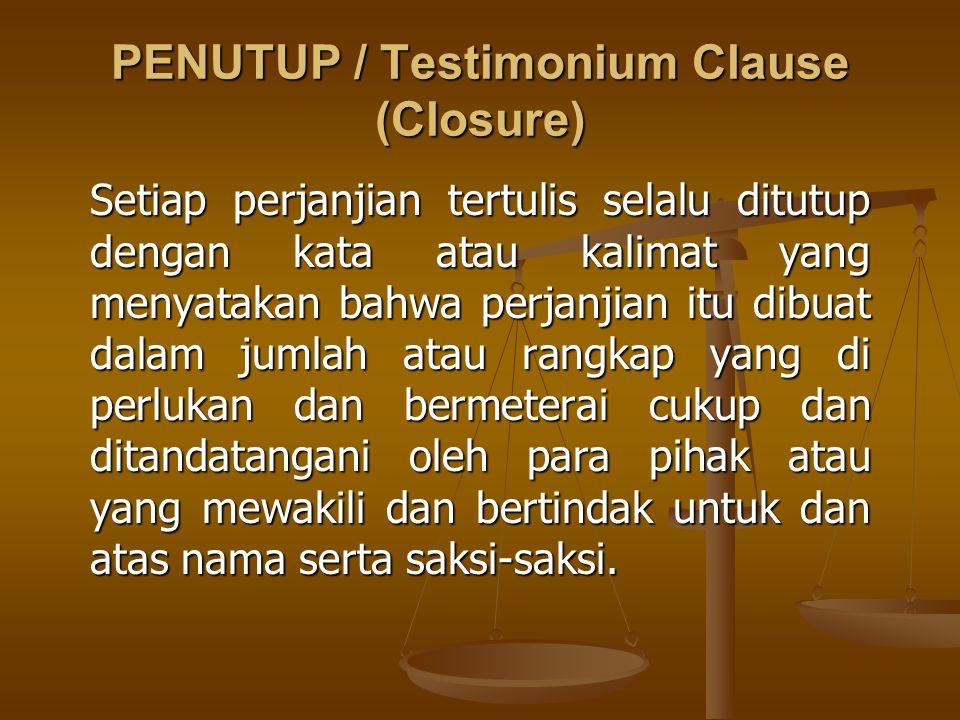 PENUTUP / Testimonium Clause (Closure) Setiap perjanjian tertulis selalu ditutup dengan kata atau kalimat yang menyatakan bahwa perjanjian itu dibuat