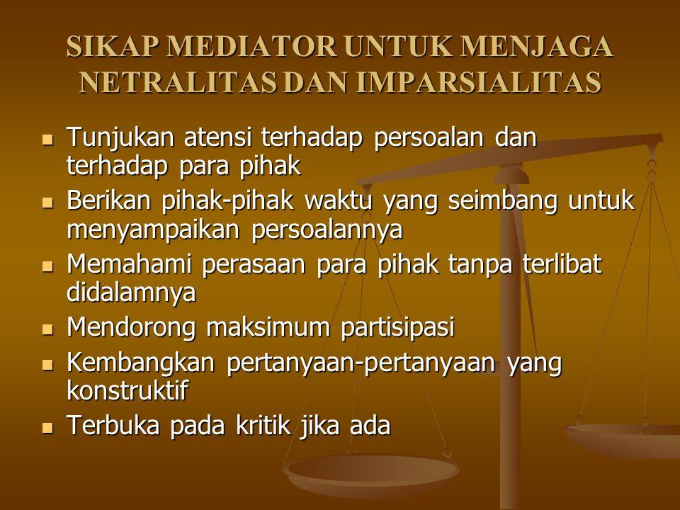 SIKAP MEDIATOR UNTUK MENJAGA NETRALITAS DAN IMPARSIALITAS Tunjukan atensi terhadap persoalan dan terhadap para pihak Tunjukan atensi terhadap persoala