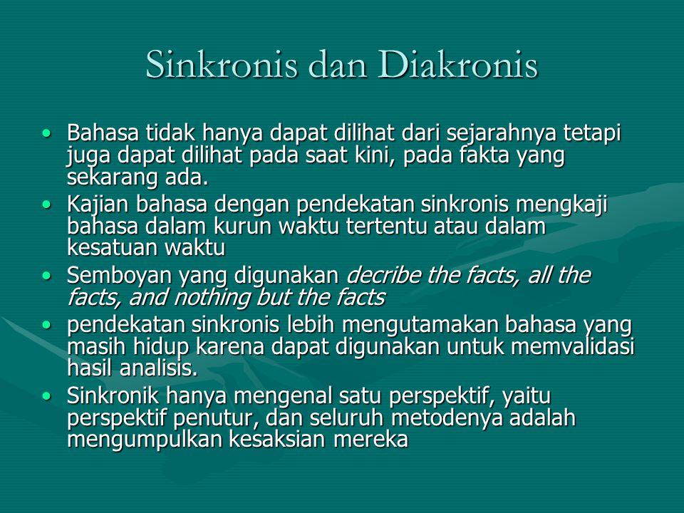 Sinkronis dan Diakronis Bahasa tidak hanya dapat dilihat dari sejarahnya tetapi juga dapat dilihat pada saat kini, pada fakta yang sekarang ada.Bahasa
