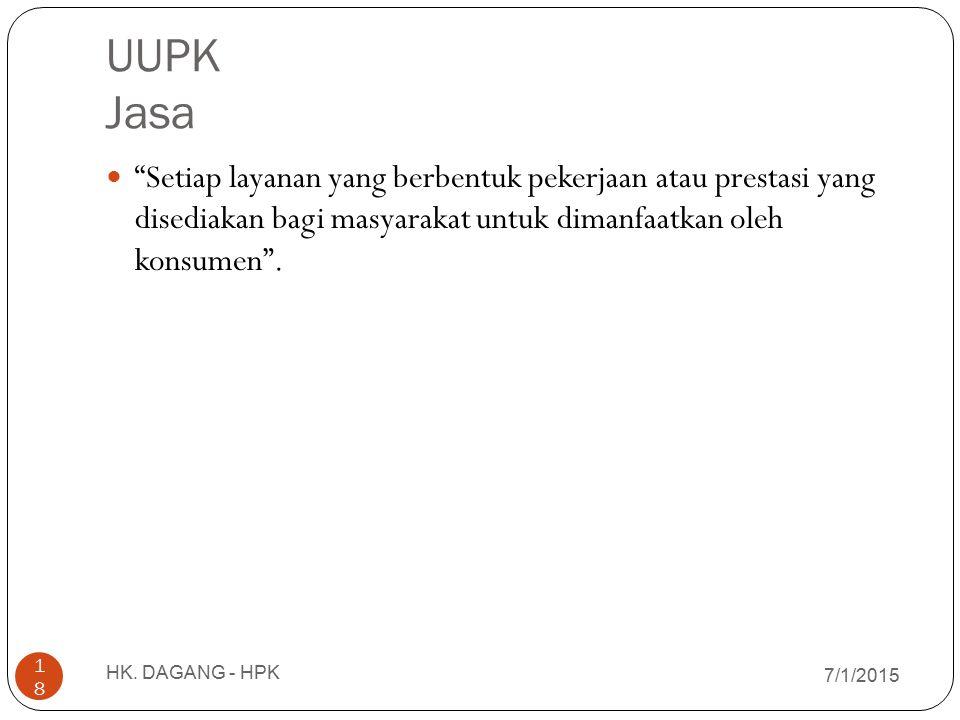 """UUPK Jasa 7/1/2015 HK. DAGANG - HPK 18 """"Setiap layanan yang berbentuk pekerjaan atau prestasi yang disediakan bagi masyarakat untuk dimanfaatkan oleh"""