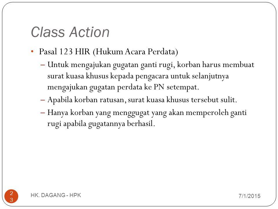 Class Action 7/1/2015 HK. DAGANG - HPK 23 Pasal 123 HIR (Hukum Acara Perdata) – Untuk mengajukan gugatan ganti rugi, korban harus membuat surat kuasa