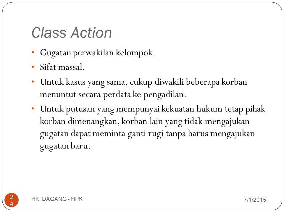 Class Action 7/1/2015 HK. DAGANG - HPK 24 Gugatan perwakilan kelompok. Sifat massal. Untuk kasus yang sama, cukup diwakili beberapa korban menuntut se