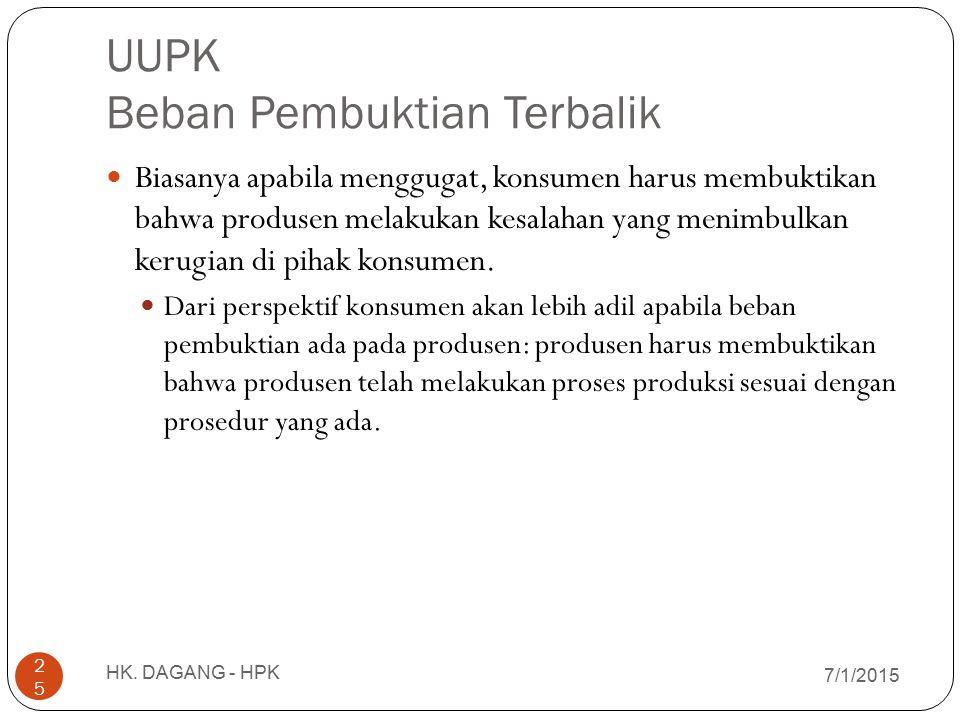 UUPK Beban Pembuktian Terbalik 7/1/2015 HK. DAGANG - HPK 25 Biasanya apabila menggugat, konsumen harus membuktikan bahwa produsen melakukan kesalahan