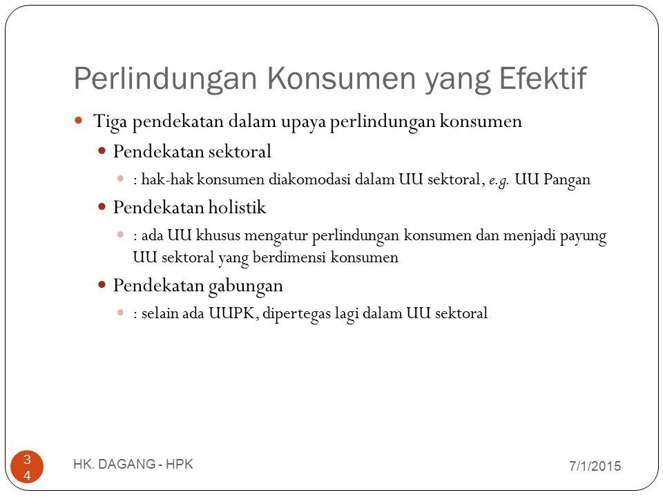 Perlindungan Konsumen yang Efektif 7/1/2015 HK. DAGANG - HPK 34 Tiga pendekatan dalam upaya perlindungan konsumen Pendekatan sektoral : hak-hak konsum