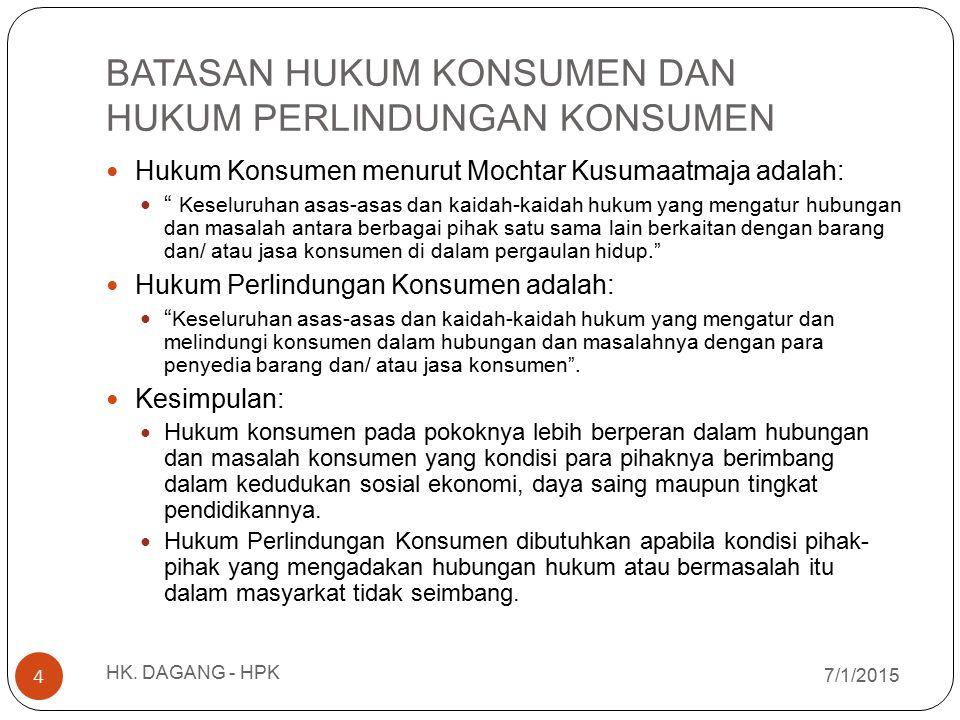 """BATASAN HUKUM KONSUMEN DAN HUKUM PERLINDUNGAN KONSUMEN Hukum Konsumen menurut Mochtar Kusumaatmaja adalah: """" Keseluruhan asas-asas dan kaidah-kaidah h"""
