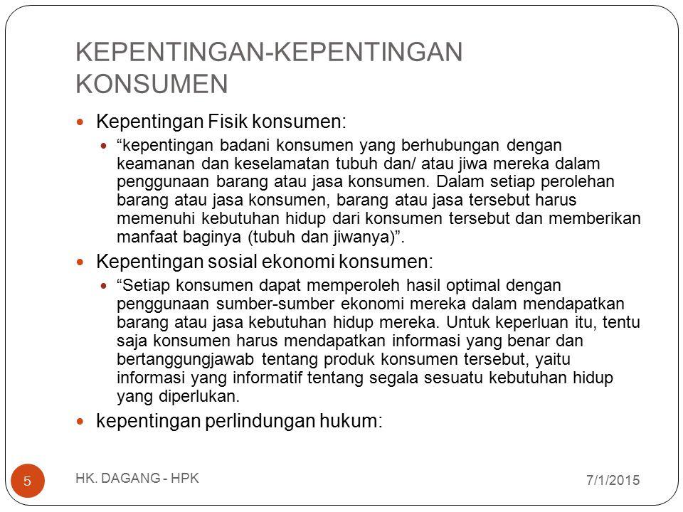 """KEPENTINGAN-KEPENTINGAN KONSUMEN Kepentingan Fisik konsumen: """"kepentingan badani konsumen yang berhubungan dengan keamanan dan keselamatan tubuh dan/"""