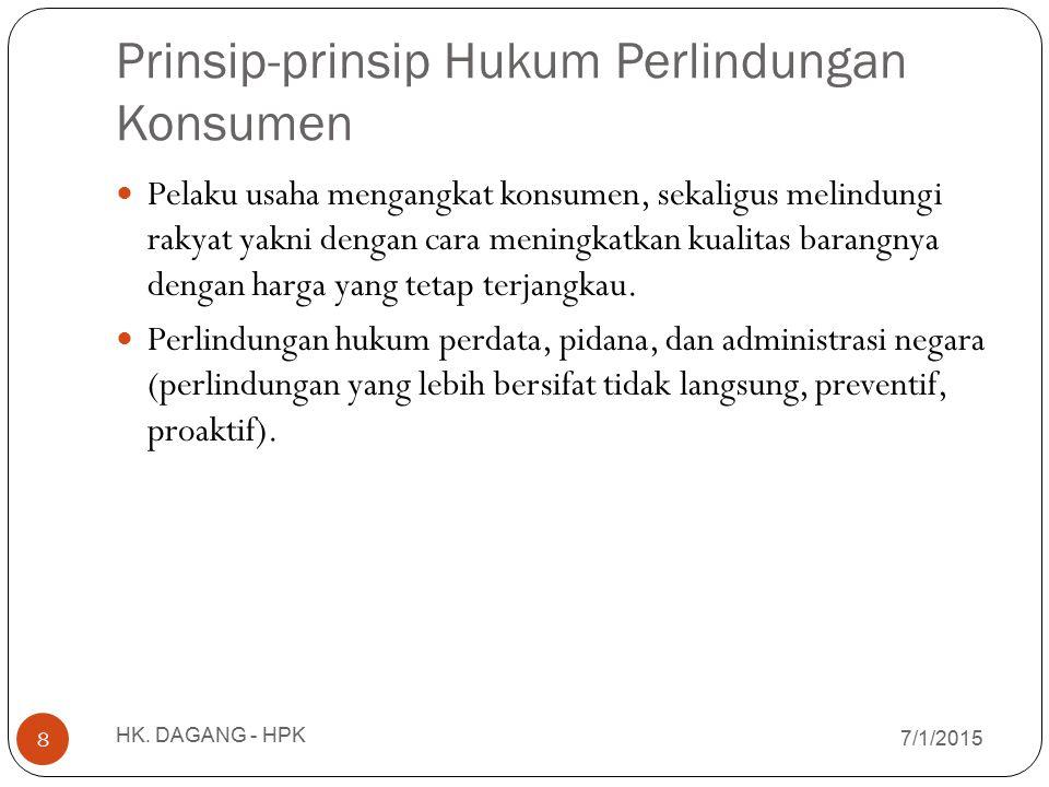 Prinsip-prinsip Hukum Perlindungan Konsumen 7/1/2015 HK. DAGANG - HPK 8 Pelaku usaha mengangkat konsumen, sekaligus melindungi rakyat yakni dengan car