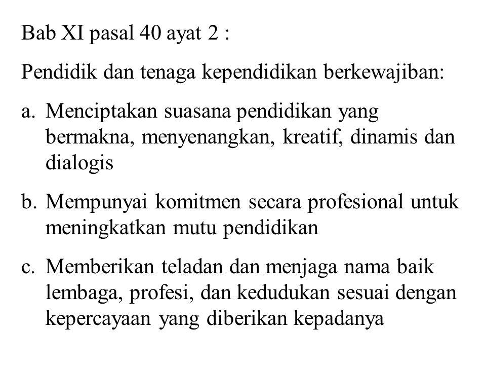 Bab XI pasal 40 ayat 1: Pendidik dan tenaga kependidikan berhak memperoleh : a.Penghasilan dan jaminan kesejahteraan sosial yang pantas dan memadai b.