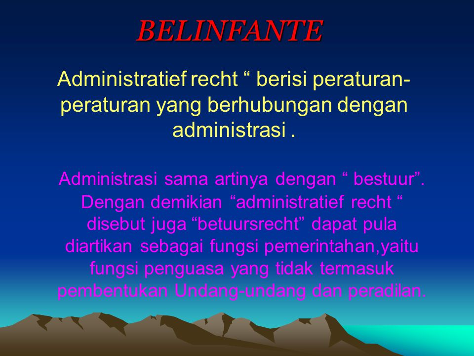 BELINFANTE Administratief recht berisi peraturan- peraturan yang berhubungan dengan administrasi.