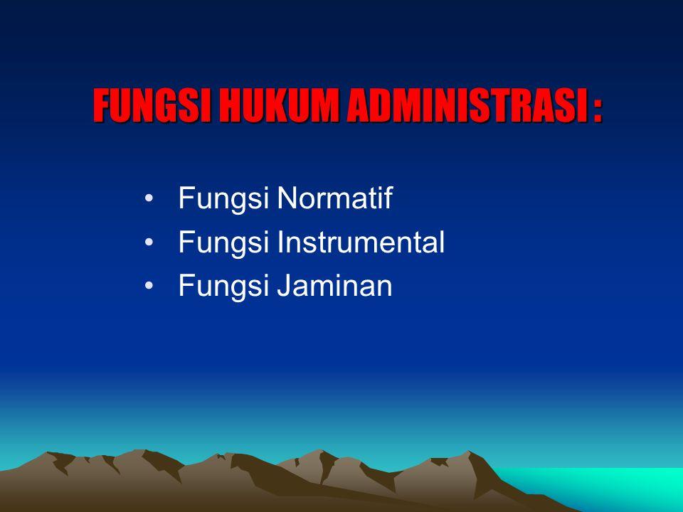 FUNGSI HUKUM ADMINISTRASI : Fungsi Normatif Fungsi Instrumental Fungsi Jaminan