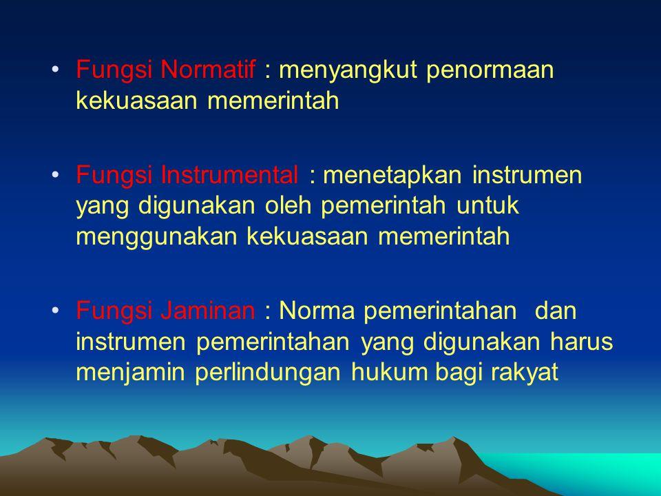 Fungsi Normatif : menyangkut penormaan kekuasaan memerintah Fungsi Instrumental : menetapkan instrumen yang digunakan oleh pemerintah untuk menggunaka