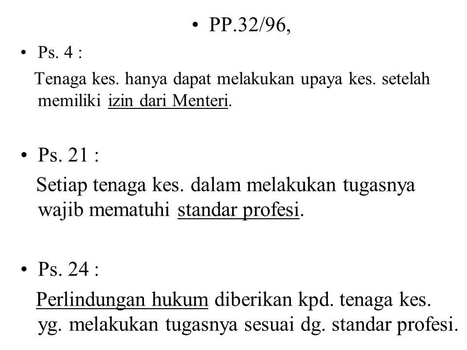 PERATURAN PEMERINTAH NO. 32/1996, Tentang TENAGA KES. Ps. 2, Ayat 1 : Tenaga kes. terdiri dari : a. tenaga medis b. tenaga keperawatan c. tenaga kefar