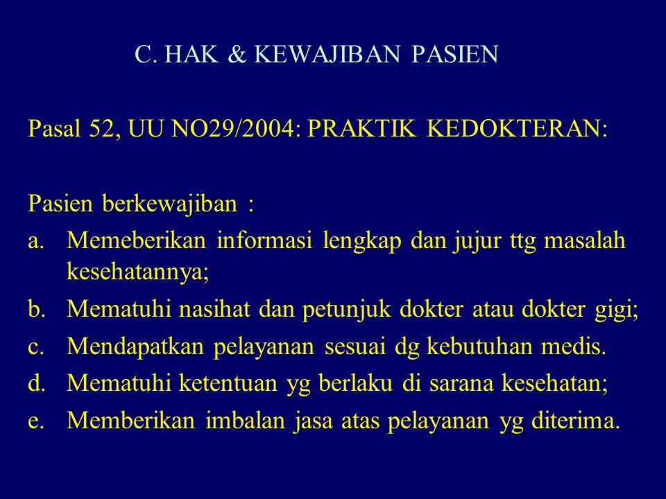 C. HAK & KEWAJIBAN PASIEN Pasal 52, UU NO29/2004, Ttg. PRAKTIK KEDOKTERAN : Pasien berhak : a.Mdpt penjelasan lengkap tentang tind medis Ps.45 sebagai