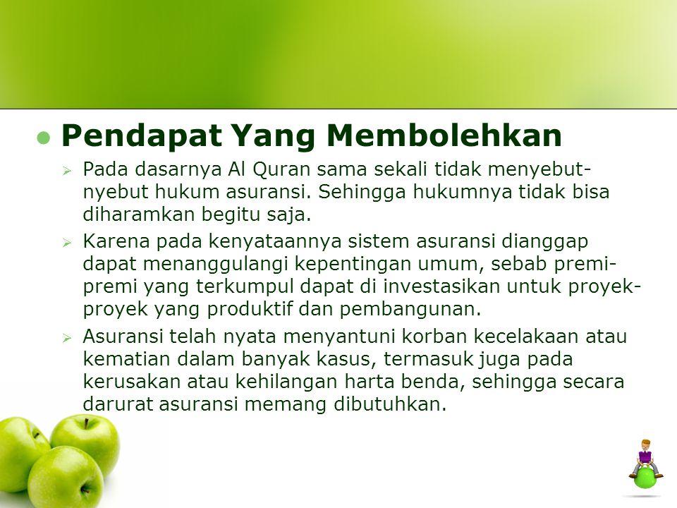 Pendapat Yang Membolehkan  Pada dasarnya Al Quran sama sekali tidak menyebut- nyebut hukum asuransi. Sehingga hukumnya tidak bisa diharamkan begitu s
