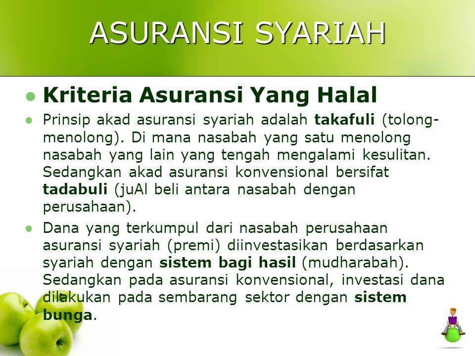 ASURANSI SYARIAH Kriteria Asuransi Yang Halal Prinsip akad asuransi syariah adalah takafuli (tolong- menolong). Di mana nasabah yang satu menolong nas