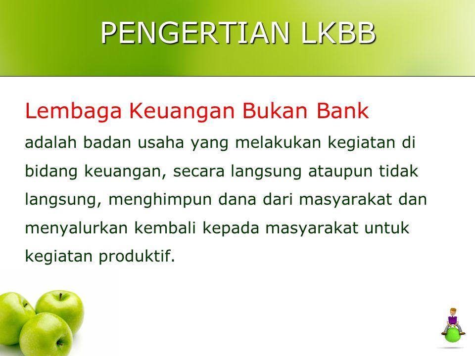 PENGERTIAN LKBB Lembaga Keuangan Bukan Bank adalah badan usaha yang melakukan kegiatan di bidang keuangan, secara langsung ataupun tidak langsung, men