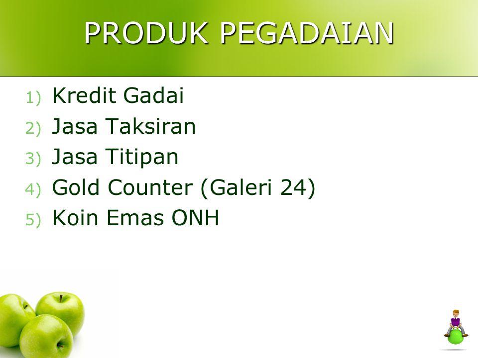 PRODUK PEGADAIAN 1) Kredit Gadai 2) Jasa Taksiran 3) Jasa Titipan 4) Gold Counter (Galeri 24) 5) Koin Emas ONH