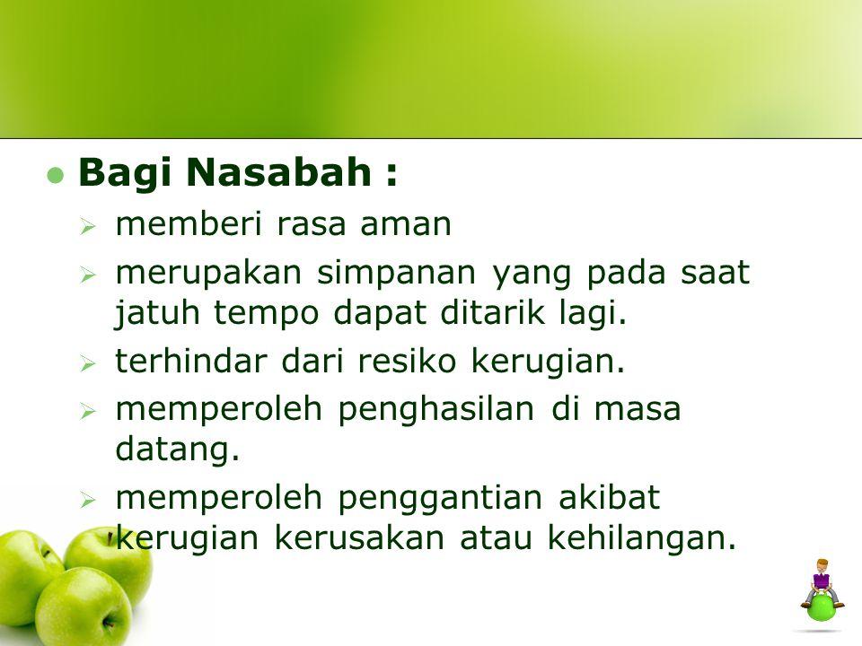 Bagi Nasabah :  memberi rasa aman  merupakan simpanan yang pada saat jatuh tempo dapat ditarik lagi.  terhindar dari resiko kerugian.  memperoleh