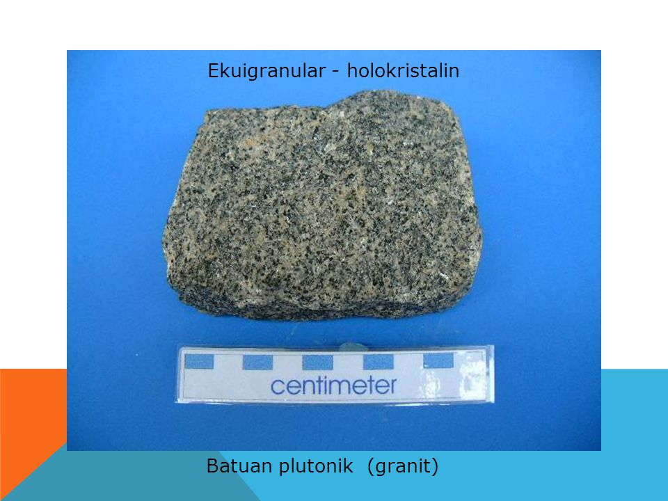 Batuan plutonik (granit) Ekuigranular - holokristalin