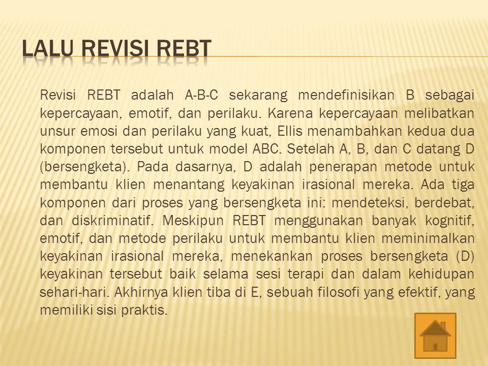 Revisi REBT adalah A-B-C sekarang mendefinisikan B sebagai kepercayaan, emotif, dan perilaku. Karena kepercayaan melibatkan unsur emosi dan perilaku y