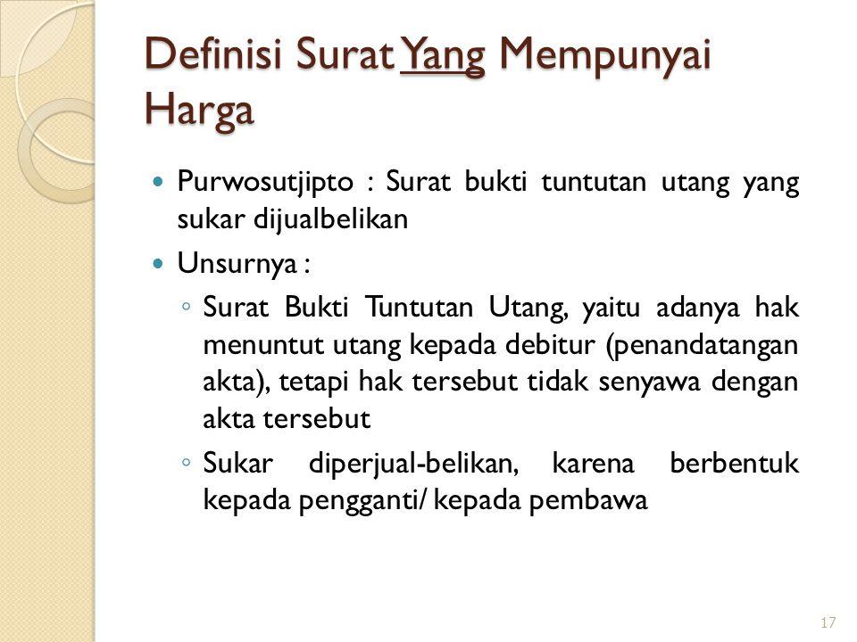 Definisi Surat Yang Mempunyai Harga Purwosutjipto : Surat bukti tuntutan utang yang sukar dijualbelikan Unsurnya : ◦ Surat Bukti Tuntutan Utang, yaitu