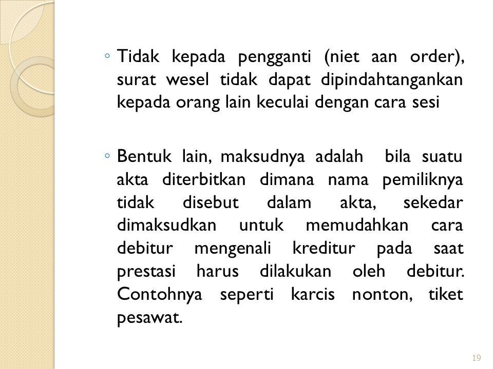◦ Tidak kepada pengganti (niet aan order), surat wesel tidak dapat dipindahtangankan kepada orang lain keculai dengan cara sesi ◦ Bentuk lain, maksudn