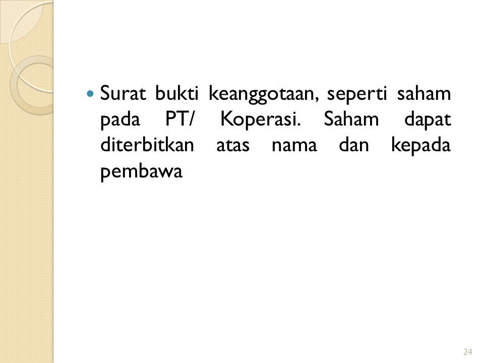 Surat bukti keanggotaan, seperti saham pada PT/ Koperasi. Saham dapat diterbitkan atas nama dan kepada pembawa 24