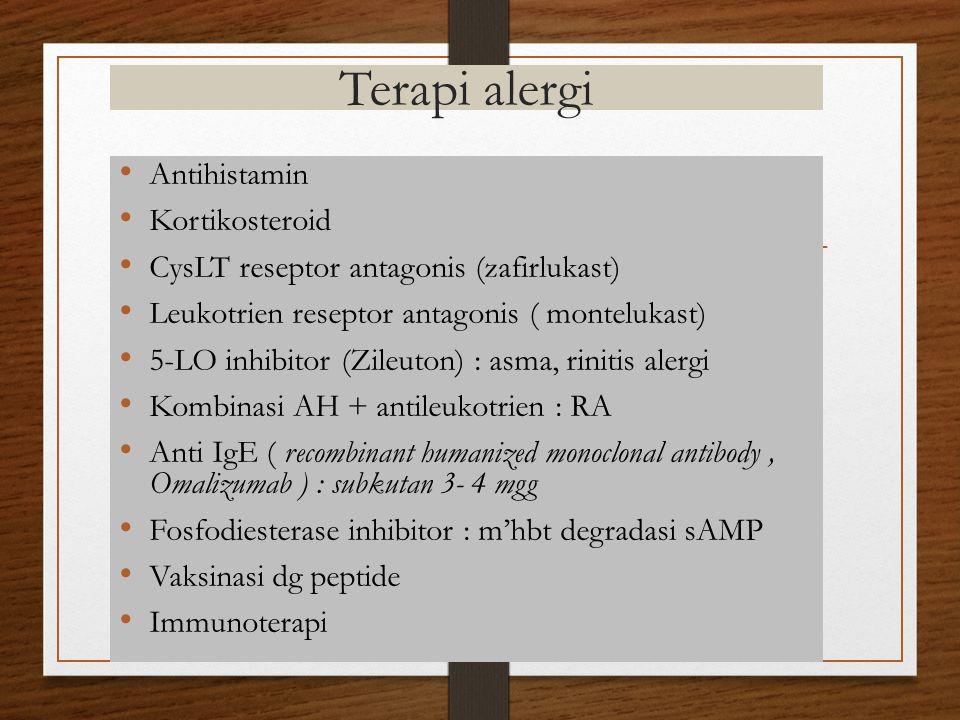 Antihistamin Kortikosteroid CysLT reseptor antagonis (zafirlukast) Leukotrien reseptor antagonis ( montelukast) 5-LO inhibitor (Zileuton) : asma, rini