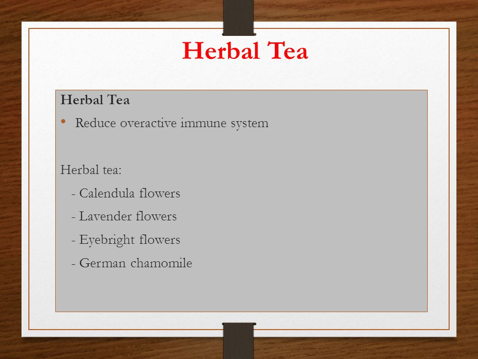 Herbal Tea Reduce overactive immune system Herbal tea: - Calendula flowers - Lavender flowers - Eyebright flowers - German chamomile
