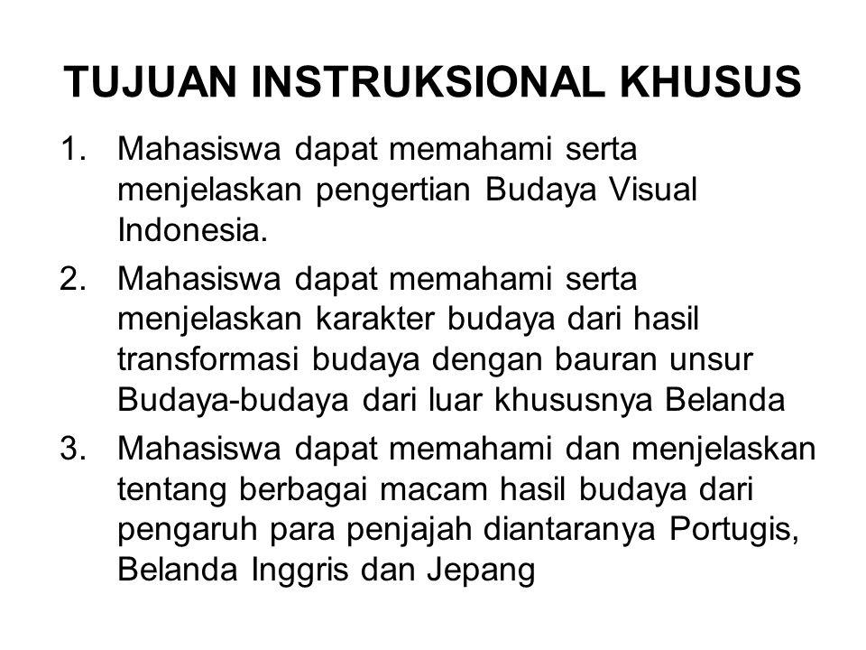 TUJUAN INSTRUKSIONAL KHUSUS 1.Mahasiswa dapat memahami serta menjelaskan pengertian Budaya Visual Indonesia. 2.Mahasiswa dapat memahami serta menjelas