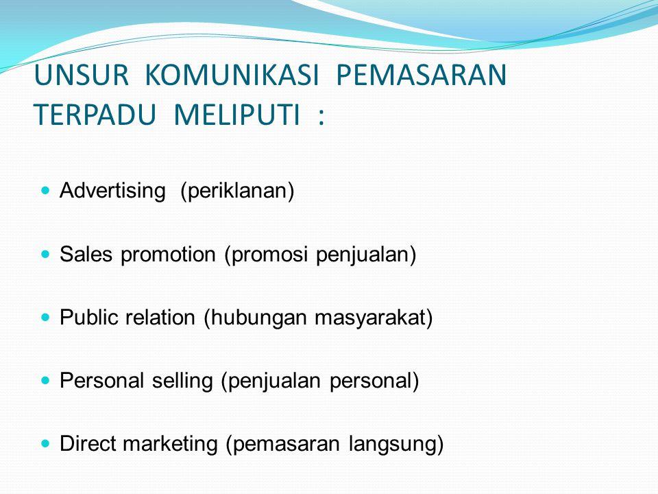 UNSUR KOMUNIKASI PEMASARAN TERPADU MELIPUTI : Advertising (periklanan) Sales promotion (promosi penjualan) Public relation (hubungan masyarakat) Perso