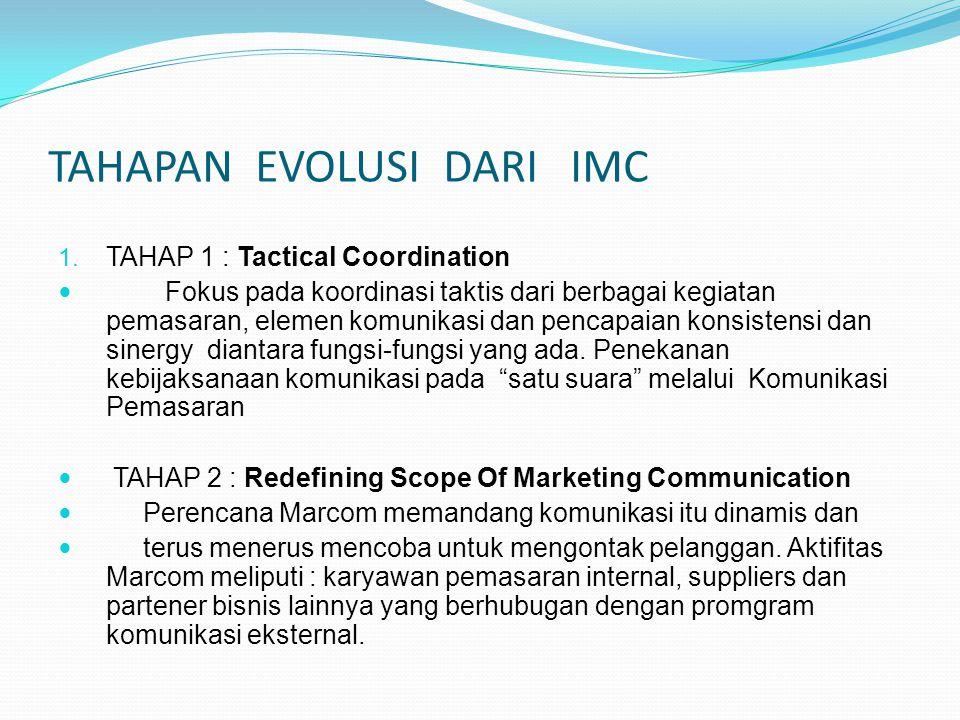 TAHAPAN EVOLUSI DARI IMC 1. TAHAP 1 : Tactical Coordination Fokus pada koordinasi taktis dari berbagai kegiatan pemasaran, elemen komunikasi dan penca