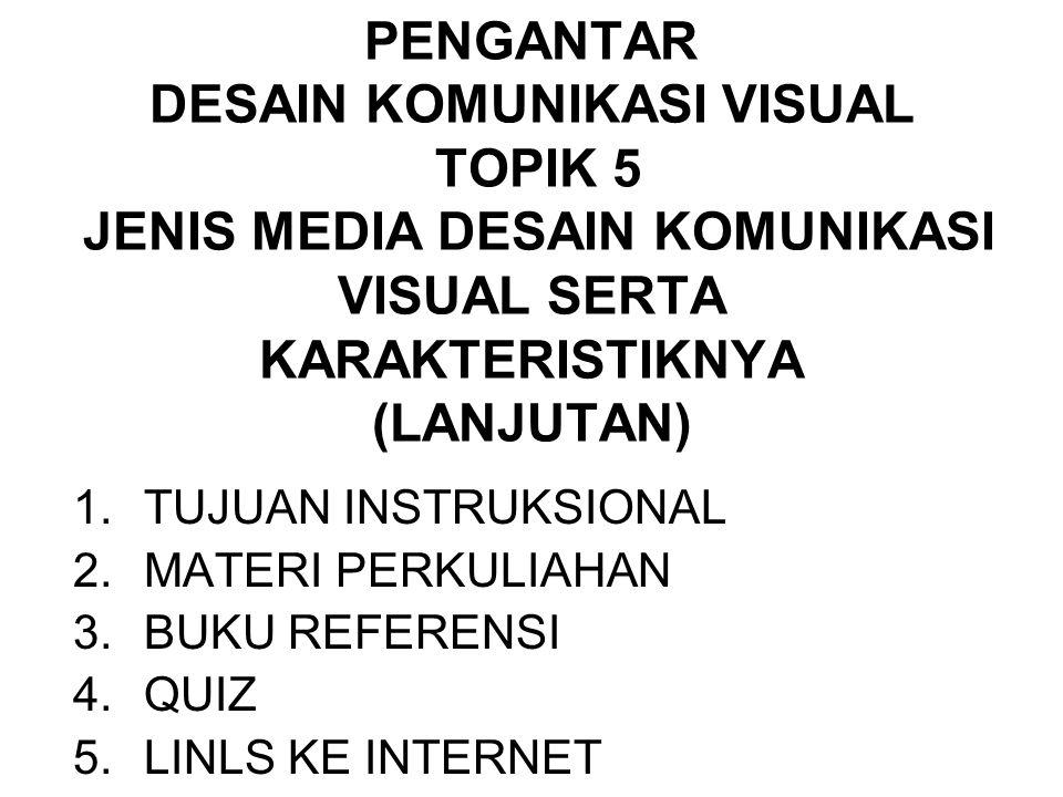 PENGANTAR DESAIN KOMUNIKASI VISUAL TOPIK 5 JENIS MEDIA DESAIN KOMUNIKASI VISUAL SERTA KARAKTERISTIKNYA (LANJUTAN) 1.TUJUAN INSTRUKSIONAL 2.MATERI PERK