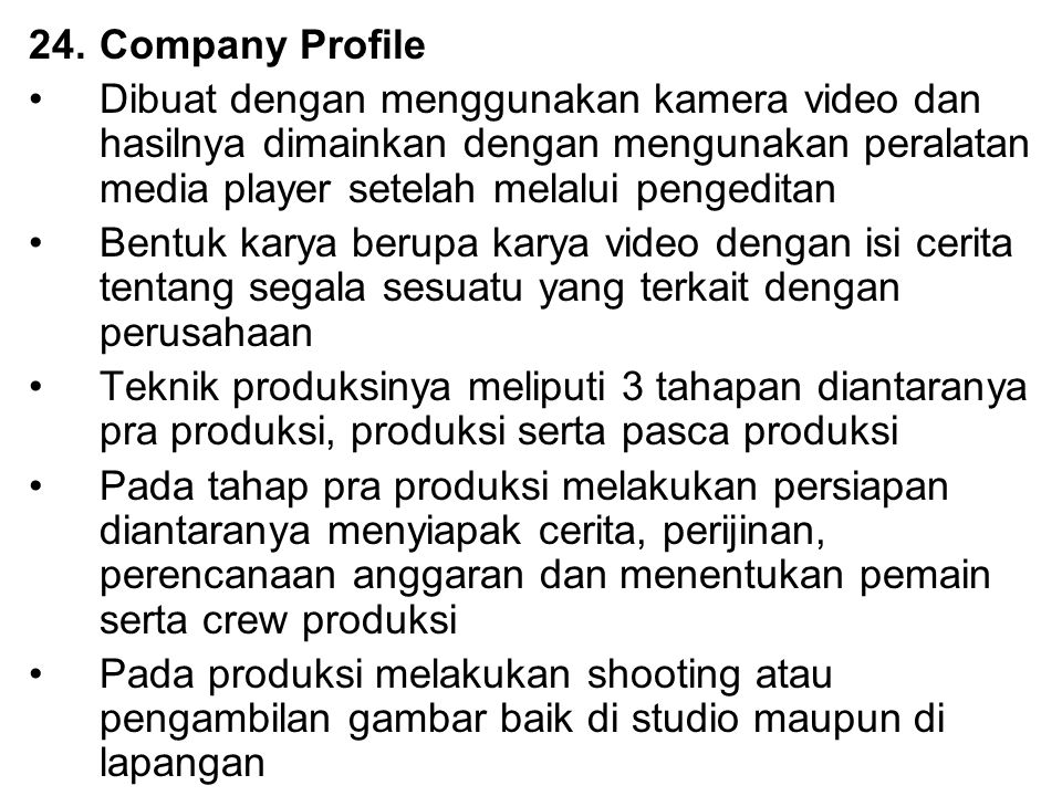 24.Company Profile Dibuat dengan menggunakan kamera video dan hasilnya dimainkan dengan mengunakan peralatan media player setelah melalui pengeditan B