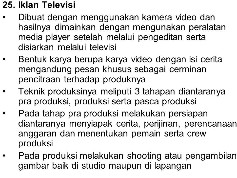 25.Iklan Televisi Dibuat dengan menggunakan kamera video dan hasilnya dimainkan dengan mengunakan peralatan media player setelah melalui pengeditan se
