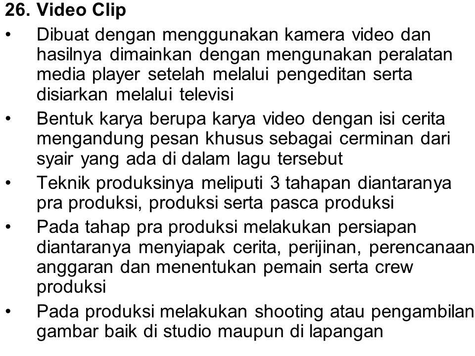 26.Video Clip Dibuat dengan menggunakan kamera video dan hasilnya dimainkan dengan mengunakan peralatan media player setelah melalui pengeditan serta