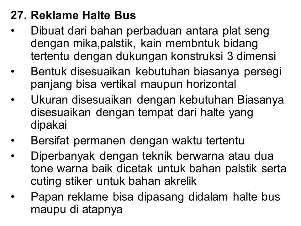27.Reklame Halte Bus Dibuat dari bahan perbaduan antara plat seng dengan mika,palstik, kain membntuk bidang tertentu dengan dukungan konstruksi 3 dime