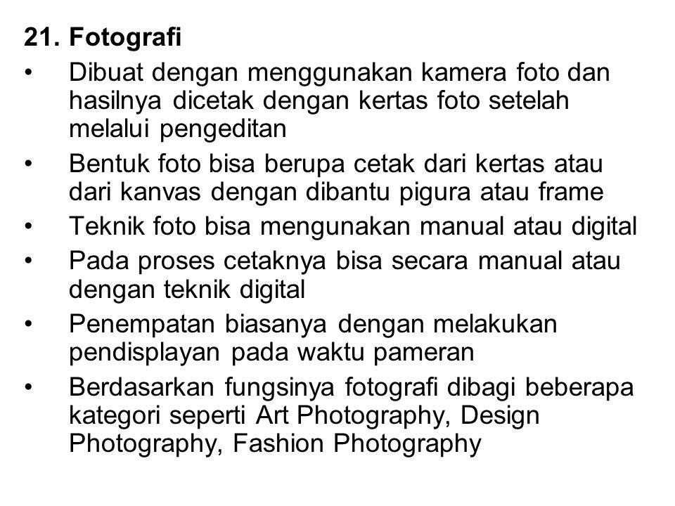 21.Fotografi Dibuat dengan menggunakan kamera foto dan hasilnya dicetak dengan kertas foto setelah melalui pengeditan Bentuk foto bisa berupa cetak da