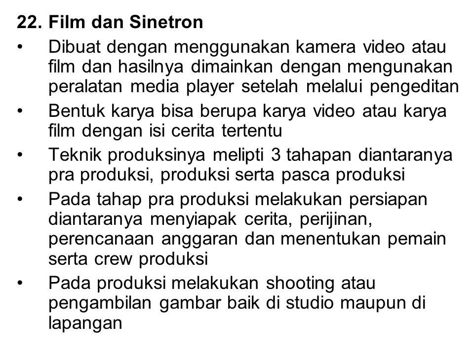 22.Film dan Sinetron Dibuat dengan menggunakan kamera video atau film dan hasilnya dimainkan dengan mengunakan peralatan media player setelah melalui