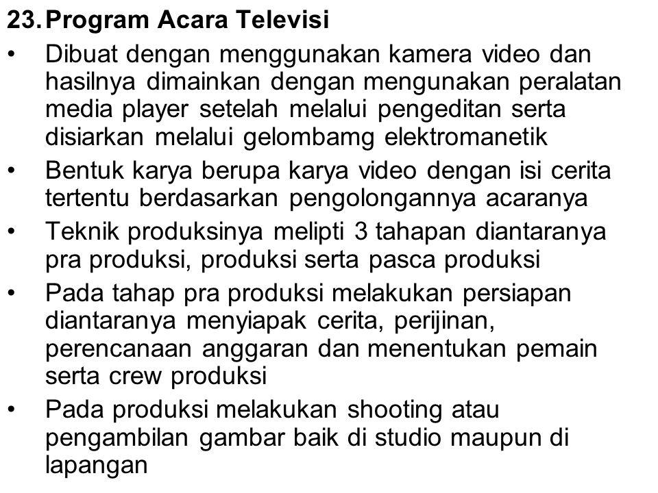 23.Program Acara Televisi Dibuat dengan menggunakan kamera video dan hasilnya dimainkan dengan mengunakan peralatan media player setelah melalui penge