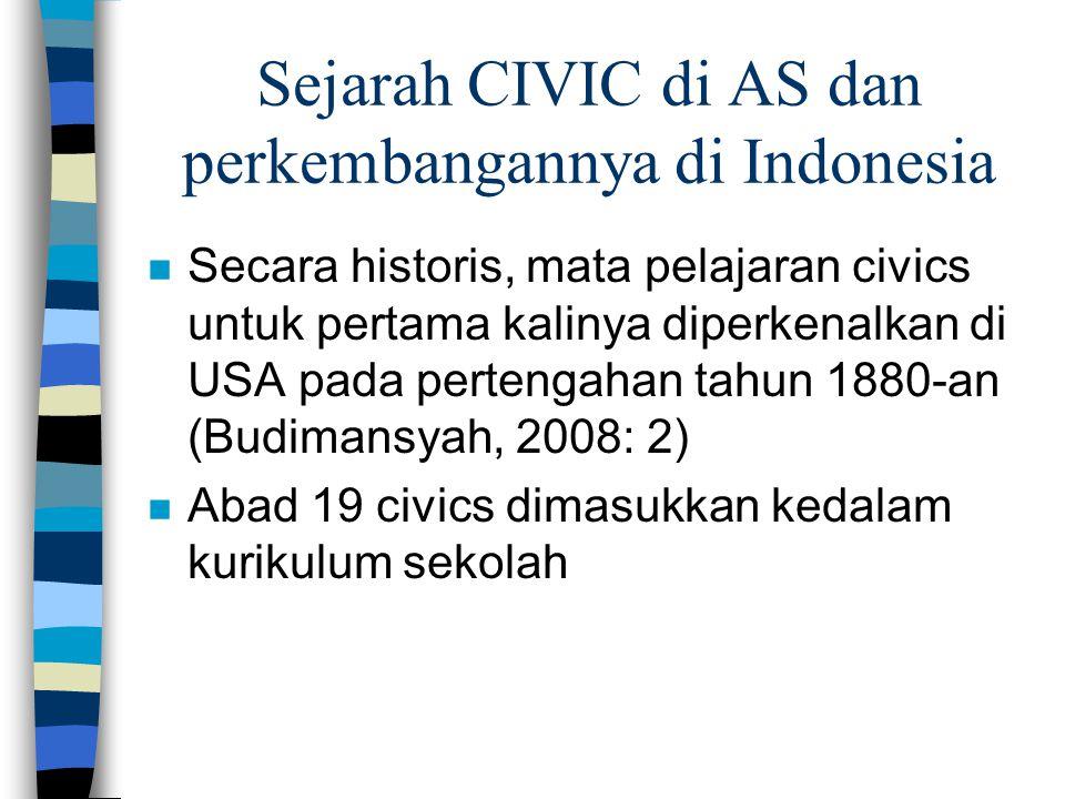 Sejarah CIVIC di AS dan perkembangannya di Indonesia n Secara historis, mata pelajaran civics untuk pertama kalinya diperkenalkan di USA pada pertenga