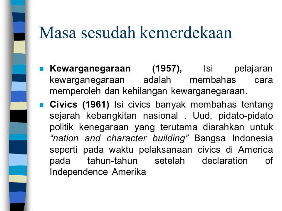 Masa sesudah kemerdekaan n Kewarganegaraan (1957), Isi pelajaran kewarganegaraan adalah membahas cara memperoleh dan kehilangan kewarganegaraan. n Civ