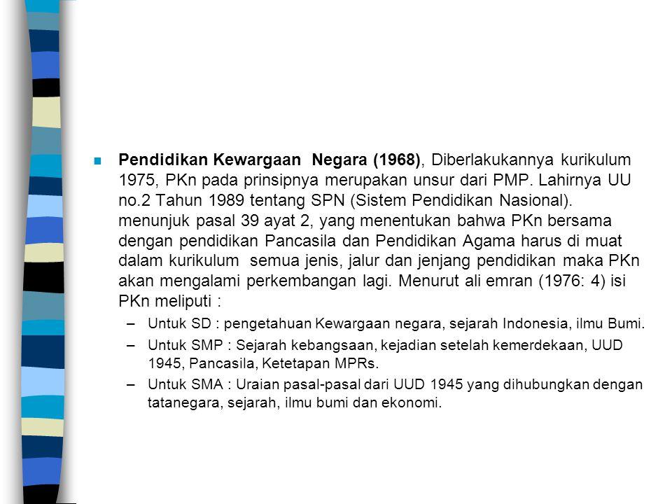 n Pendidikan Kewargaan Negara (1968), Diberlakukannya kurikulum 1975, PKn pada prinsipnya merupakan unsur dari PMP. Lahirnya UU no.2 Tahun 1989 tentan
