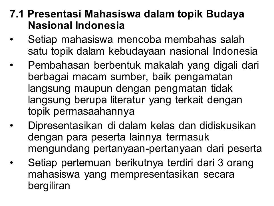 7.1 Presentasi Mahasiswa dalam topik Budaya Nasional Indonesia Setiap mahasiswa mencoba membahas salah satu topik dalam kebudayaan nasional Indonesia