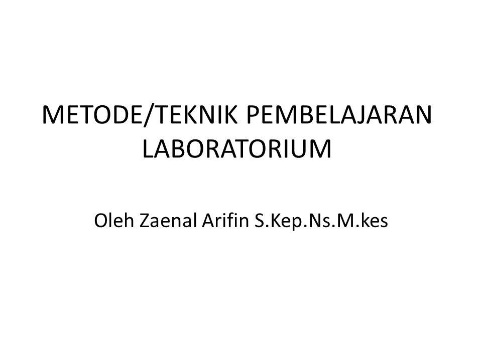 METODE/TEKNIK PEMBELAJARAN LABORATORIUM Oleh Zaenal Arifin S.Kep.Ns.M.kes